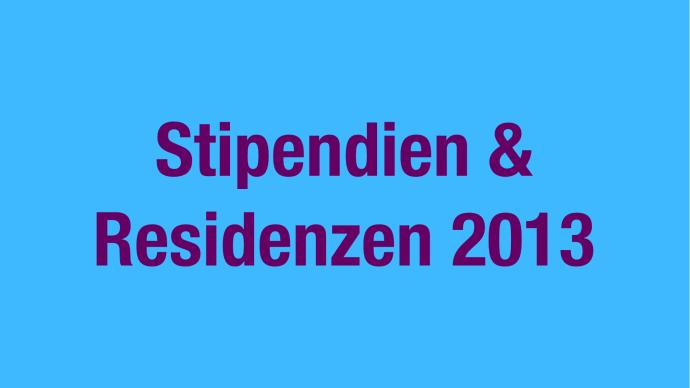 Vergabe: Stipendien & Residenzen 2013