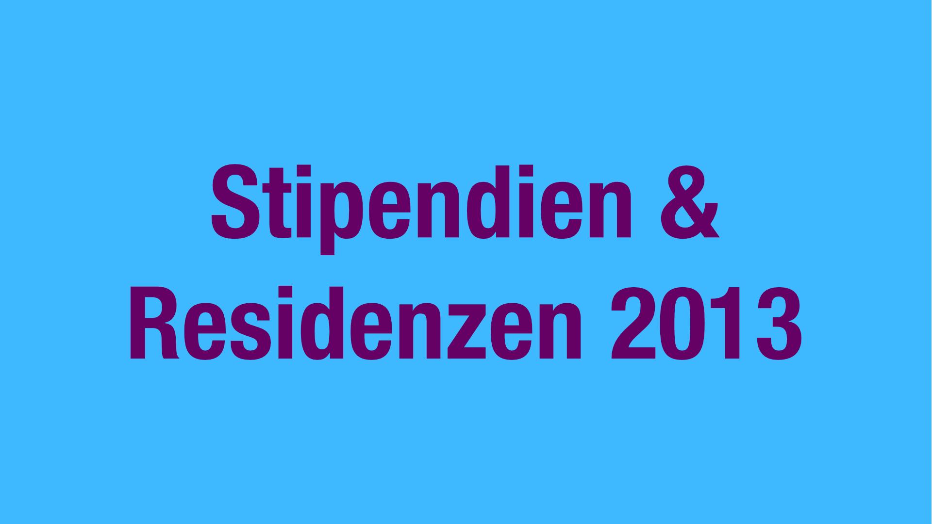 Stipendien und Residenzen 2013