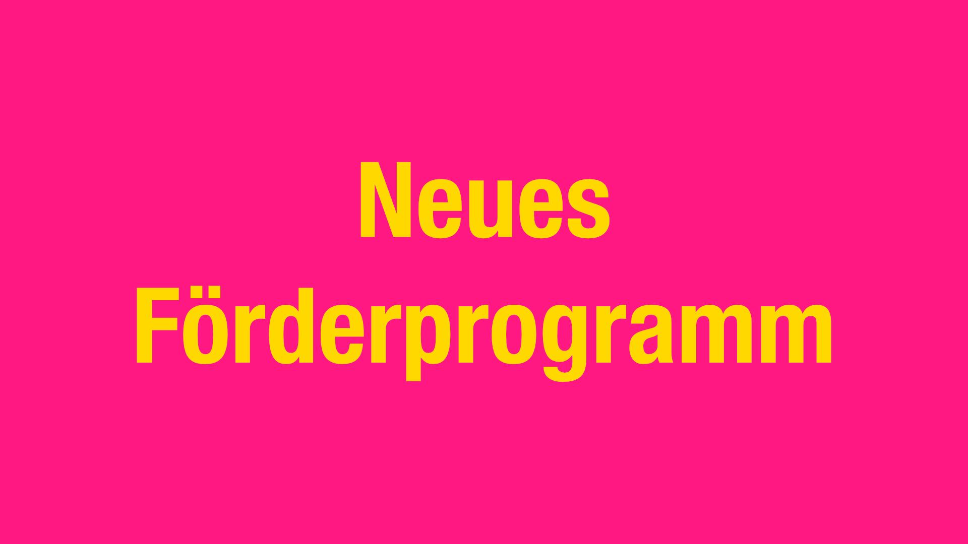 Neues Förderprogramm
