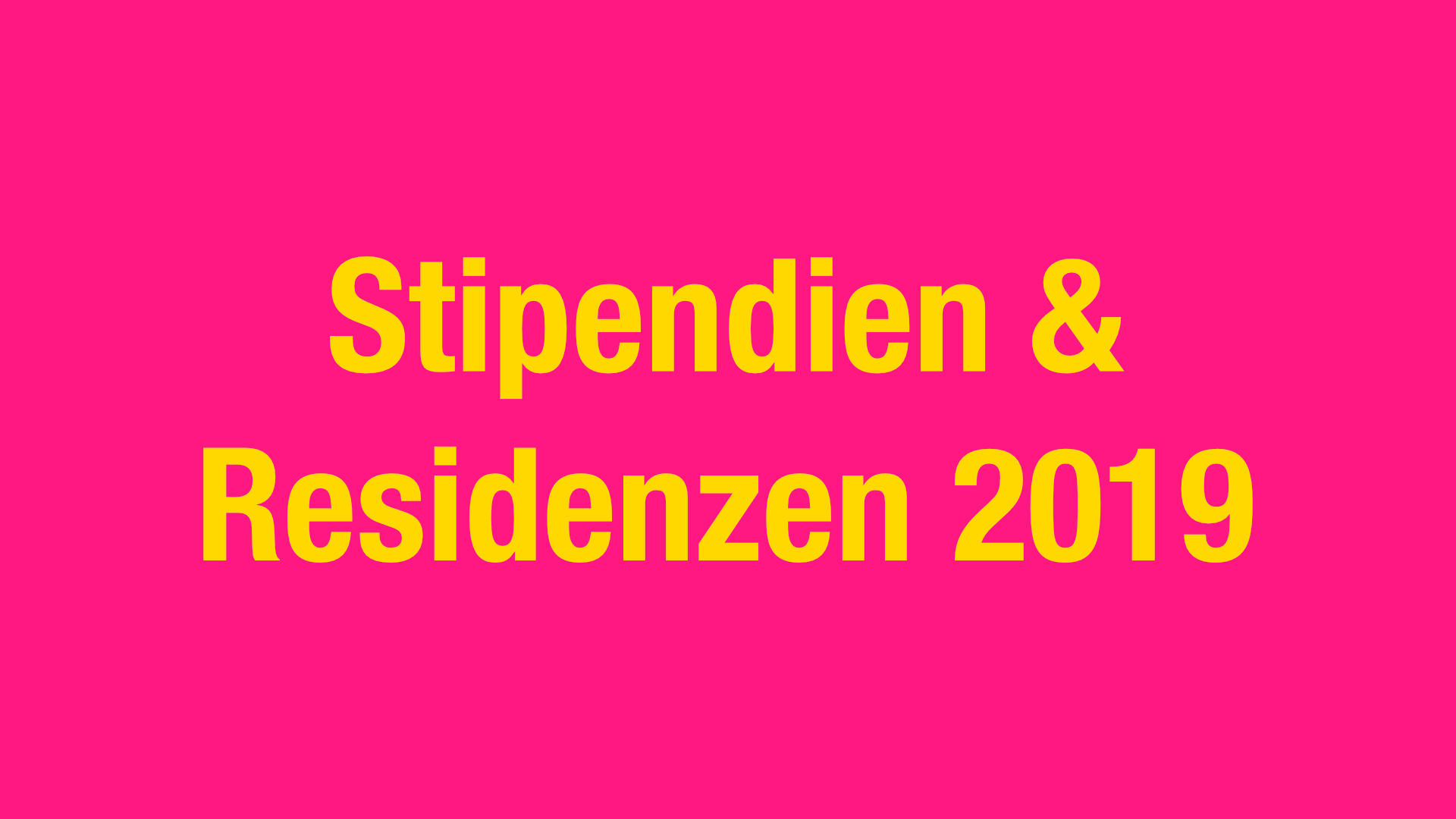 Stipendien & Residenzen 2019