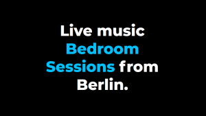 Live music Bedroom Session from Berlin Schriftzug