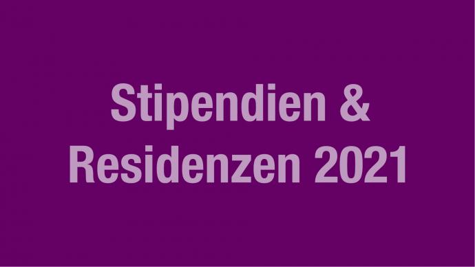 Vergabe: Stipendien & Residenzen 2021